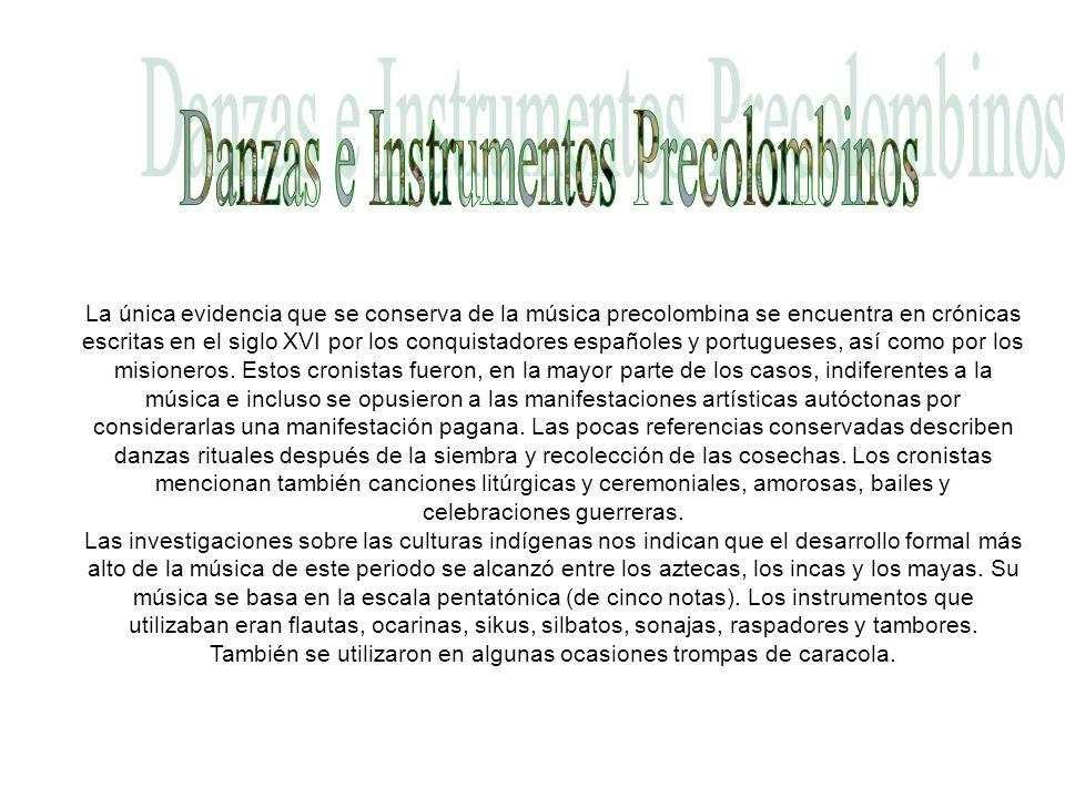La única evidencia que se conserva de la música precolombina se encuentra en crónicas escritas en el siglo XVI por los conquistadores españoles y portugueses, así como por los misioneros.