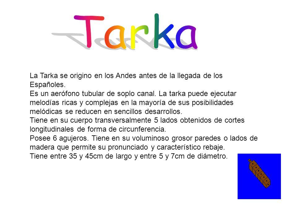 La Tarka se origino en los Andes antes de la llegada de los Españoles.