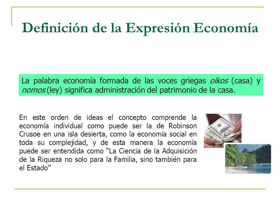 Definición de la Expresión Economía La palabra economía formada de las voces griegas oikos (casa) y nomos (ley) significa administración del patrimoni