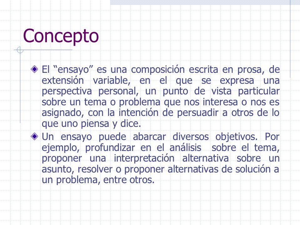 Concepto El ensayo es una composición escrita en prosa, de extensión variable, en el que se expresa una perspectiva personal, un punto de vista partic