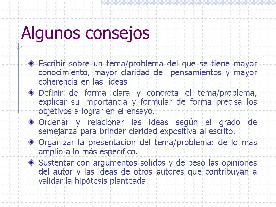 Algunos consejos Escribir sobre un tema/problema del que se tiene mayor conocimiento, mayor claridad de pensamientos y mayor coherencia en las ideas D