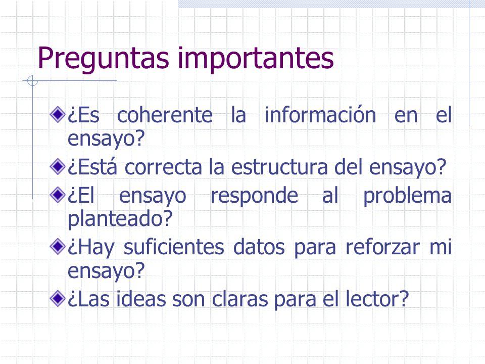 Preguntas importantes ¿Es coherente la información en el ensayo? ¿Está correcta la estructura del ensayo? ¿El ensayo responde al problema planteado? ¿