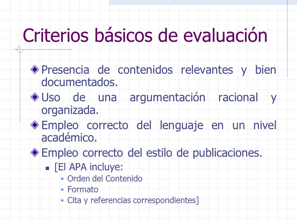 Criterios básicos de evaluación Presencia de contenidos relevantes y bien documentados. Uso de una argumentación racional y organizada. Empleo correct