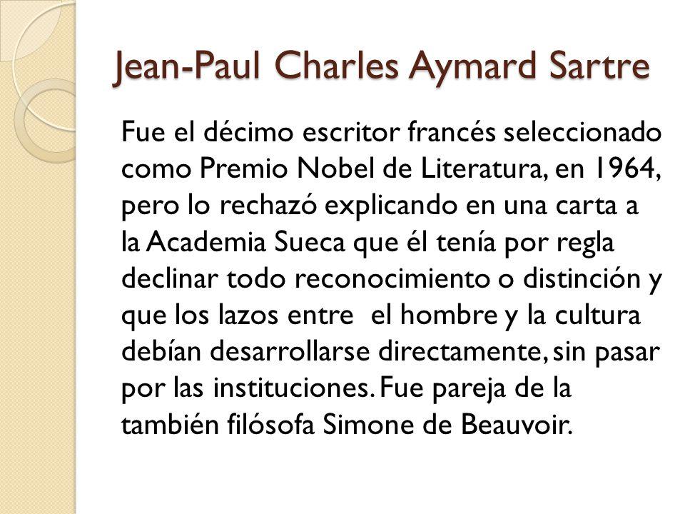 Jean-Paul Charles Aymard Sartre Fue el décimo escritor francés seleccionado como Premio Nobel de Literatura, en 1964, pero lo rechazó explicando en un