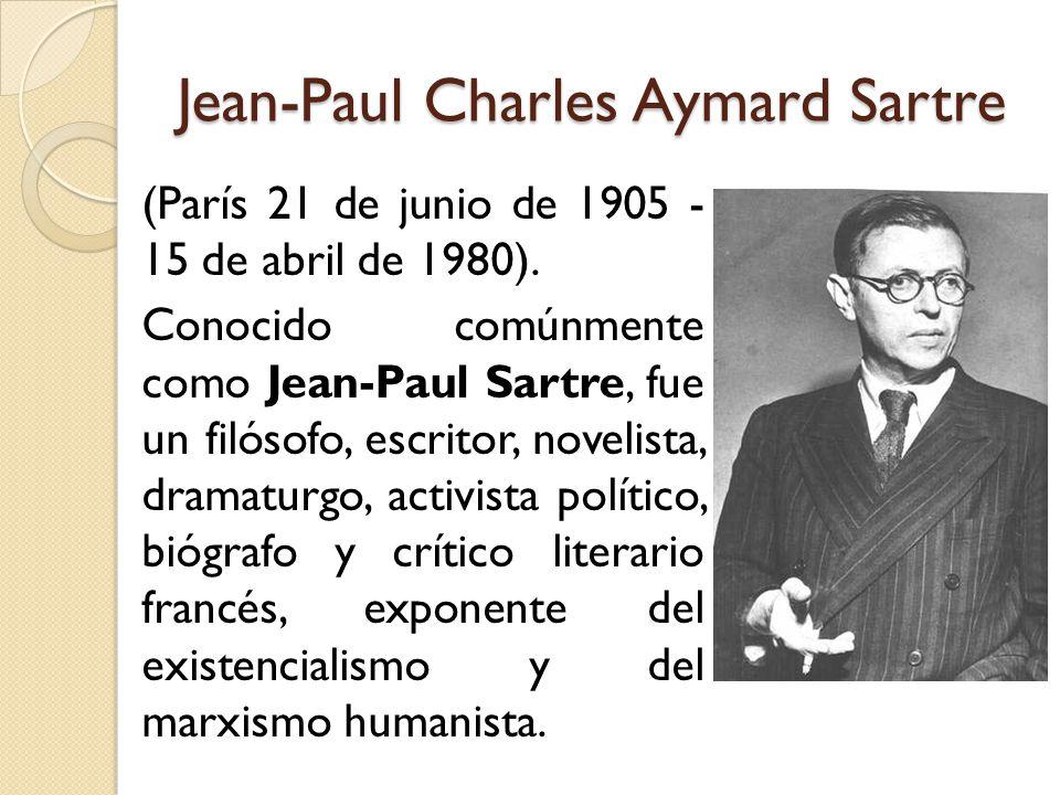 Jean-Paul Charles Aymard Sartre (París 21 de junio de 1905 - 15 de abril de 1980). Conocido comúnmente como Jean-Paul Sartre, fue un filósofo, escrito