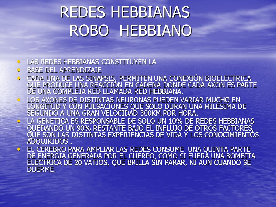 REDES HEBBIANAS ROBO HEBBIANO REDES HEBBIANAS ROBO HEBBIANO LAS REDES HEBBIANAS CONSTITUYEN LA LAS REDES HEBBIANAS CONSTITUYEN LA BASE DEL APRENDIZAJE