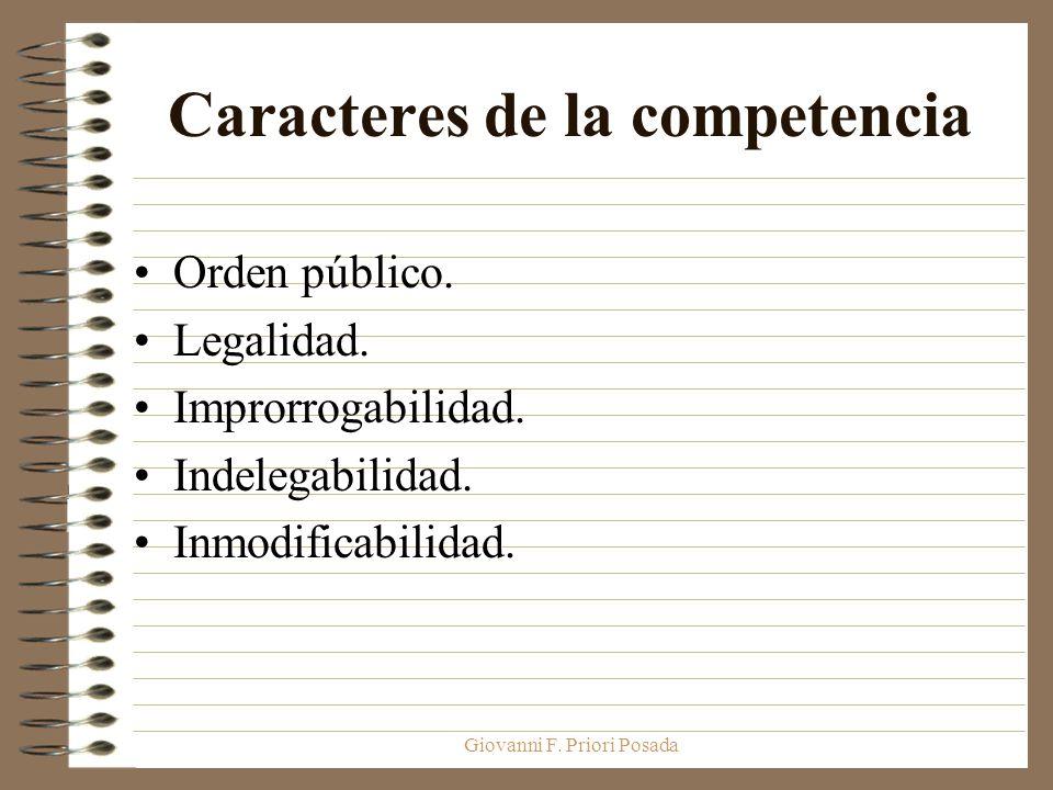 Giovanni F. Priori Posada Caracteres de la competencia Orden público. Legalidad. Improrrogabilidad. Indelegabilidad. Inmodificabilidad.