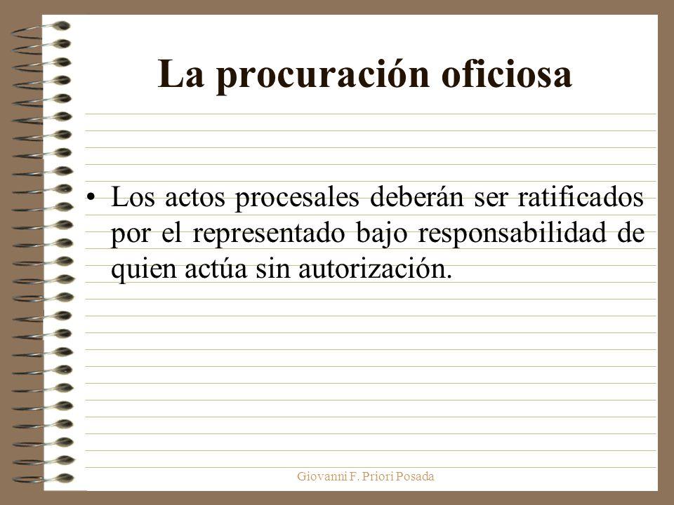 Giovanni F. Priori Posada La procuración oficiosa Los actos procesales deberán ser ratificados por el representado bajo responsabilidad de quien actúa