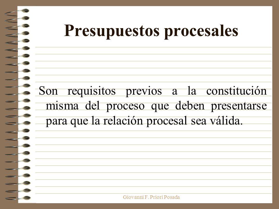 Giovanni F. Priori Posada Presupuestos procesales Son requisitos previos a la constitución misma del proceso que deben presentarse para que la relació