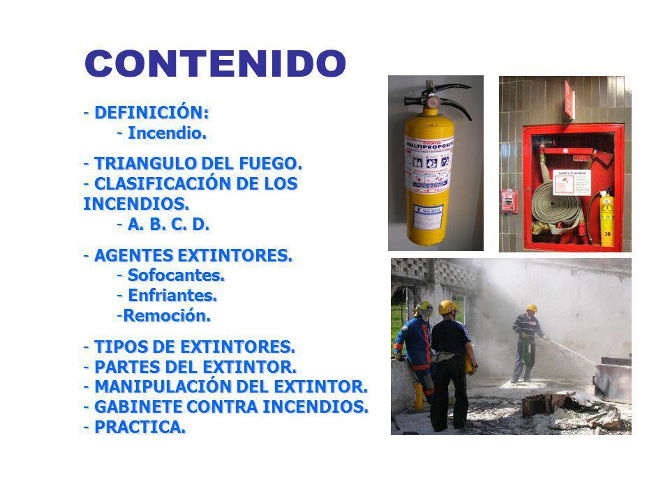 - DEFINICIÓN: - Incendio. - TRIANGULO DEL FUEGO. - CLASIFICACIÓN DE LOS INCENDIOS. - A. B. C. D. - AGENTES EXTINTORES. - Sofocantes. - Enfriantes. -Re