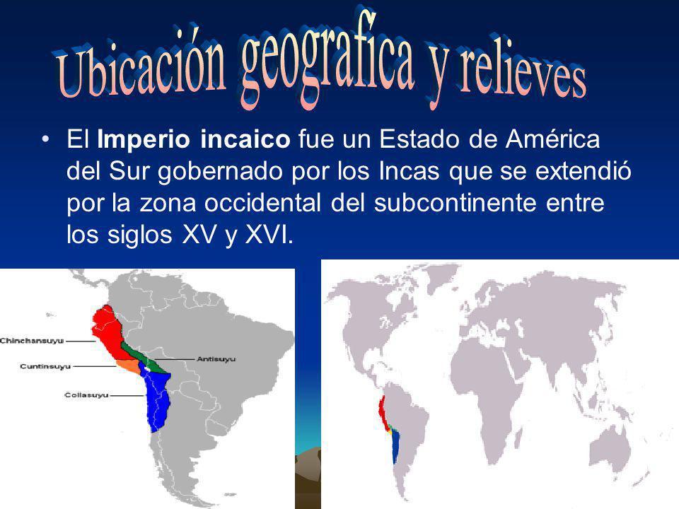 El Imperio incaico fue un Estado de América del Sur gobernado por los Incas que se extendió por la zona occidental del subcontinente entre los siglos