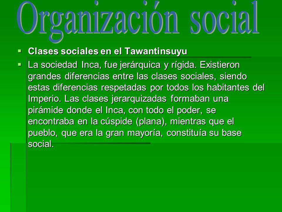 Clases sociales en el Tawantinsuyu Clases sociales en el Tawantinsuyu La sociedad Inca, fue jerárquica y rígida. Existieron grandes diferencias entre