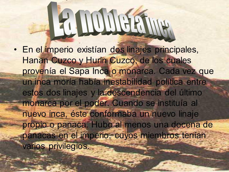 El ejército fue una institución muy importante cuya principal tarea fue la conquista de nuevos territorios para anexarlos al Imperio, aunque también tuvo un papel destacado en mantener bajo el dominio del Cuzco a los grupos étnicos recientemente conquistados, tales como los Guallas, Sahuasiray, Antasayas, etc.
