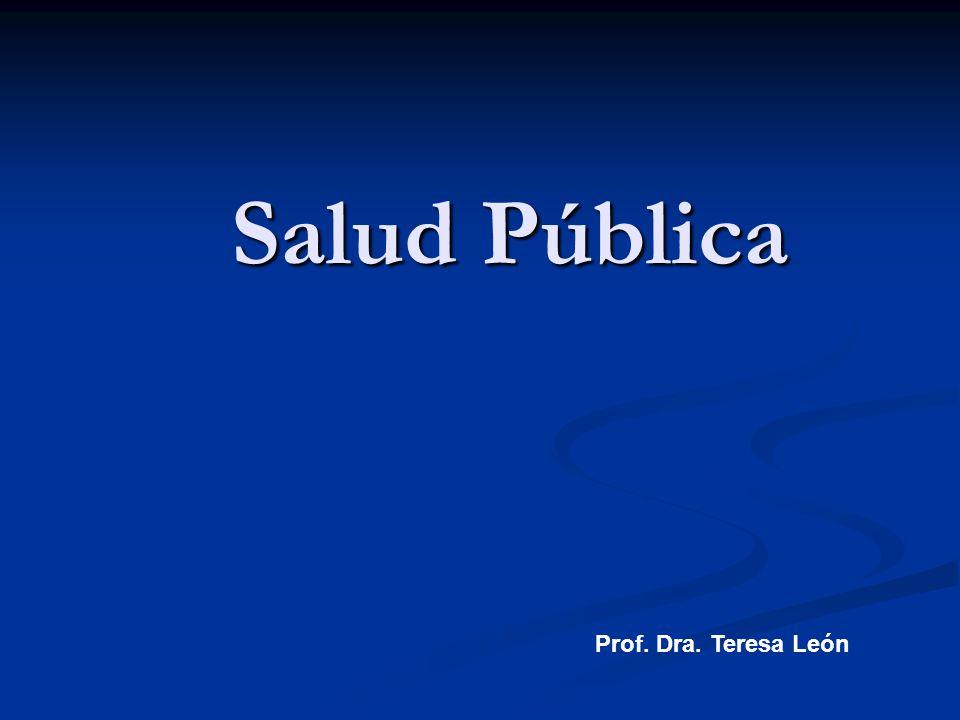 Salud Pública Prof. Dra. Teresa León