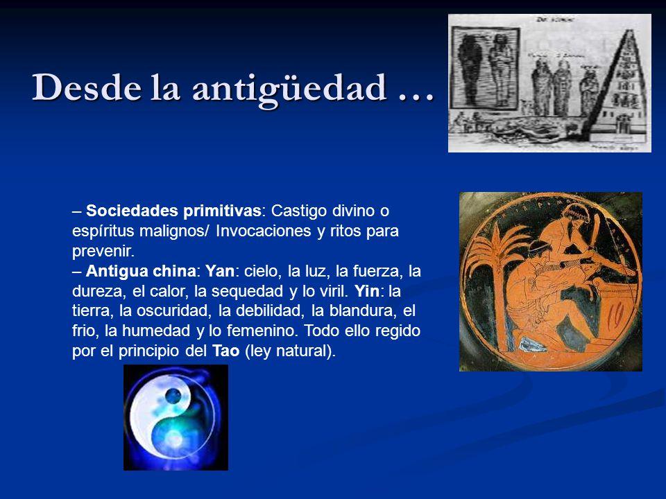 Desde la antigüedad … – Sociedades primitivas: Castigo divino o espíritus malignos/ Invocaciones y ritos para prevenir. – Antigua china: Yan: cielo, l