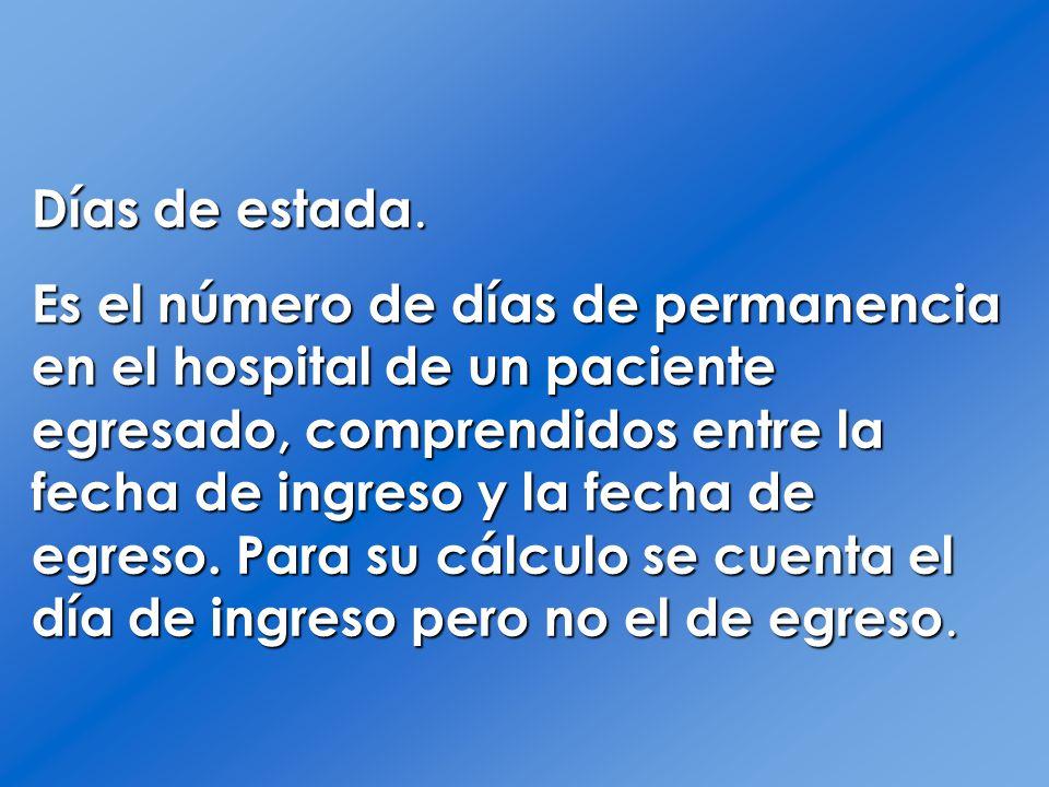 Días de estada. Es el número de días de permanencia en el hospital de un paciente egresado, comprendidos entre la fecha de ingreso y la fecha de egres