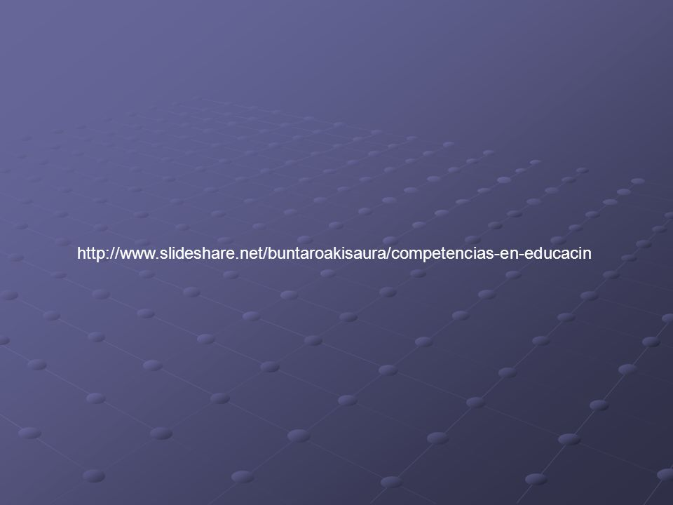 http://www.slideshare.net/buntaroakisaura/competencias-en-educacin