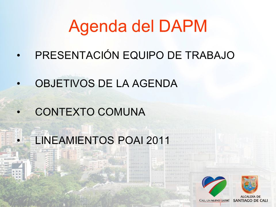 Agenda del DAPM PRESENTACIÓN EQUIPO DE TRABAJO OBJETIVOS DE LA AGENDA CONTEXTO COMUNA LINEAMIENTOS POAI 2011