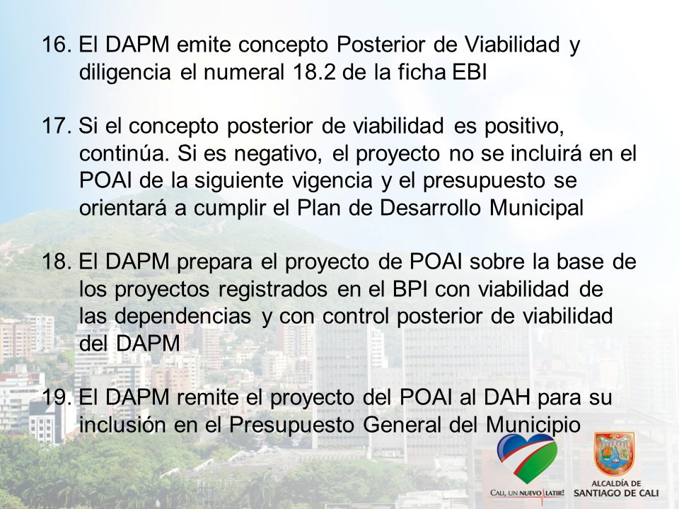 16.El DAPM emite concepto Posterior de Viabilidad y diligencia el numeral 18.2 de la ficha EBI 17.