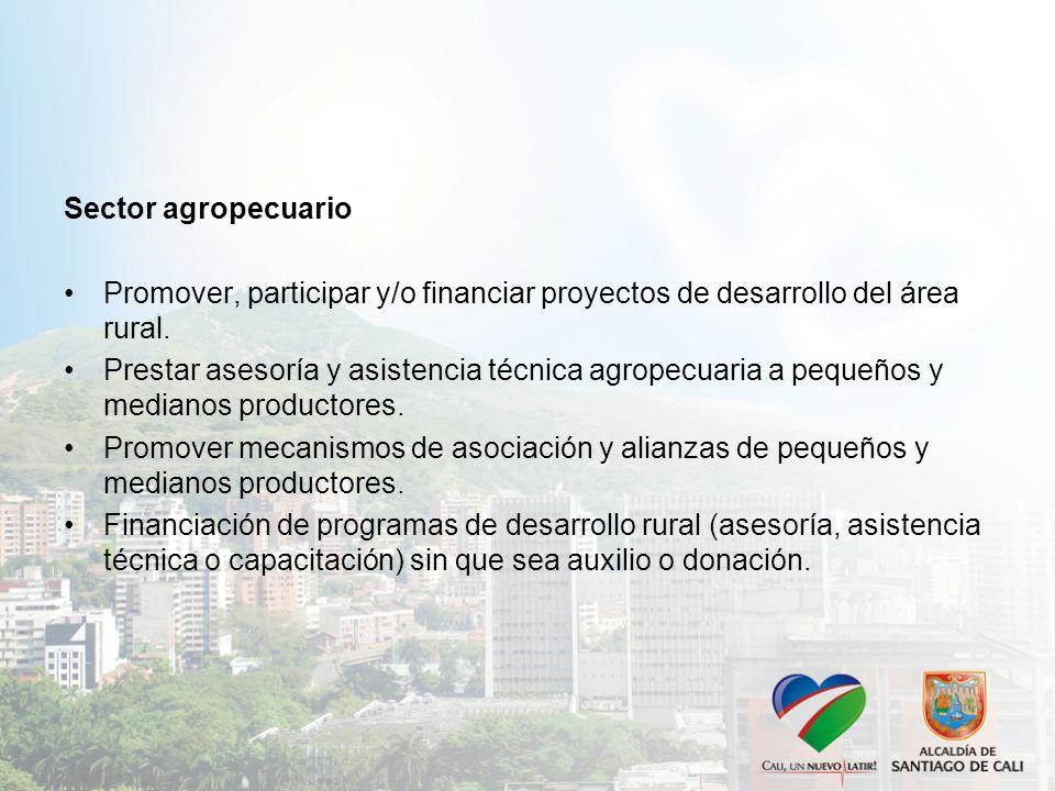 Sector agropecuario Promover, participar y/o financiar proyectos de desarrollo del área rural.