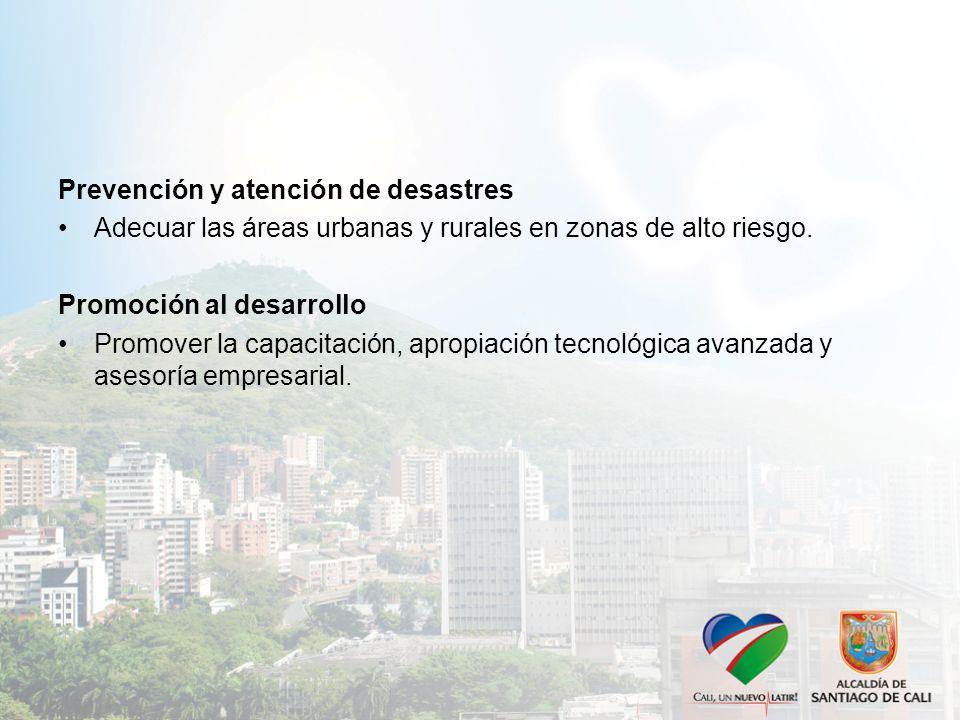 Prevención y atención de desastres Adecuar las áreas urbanas y rurales en zonas de alto riesgo.