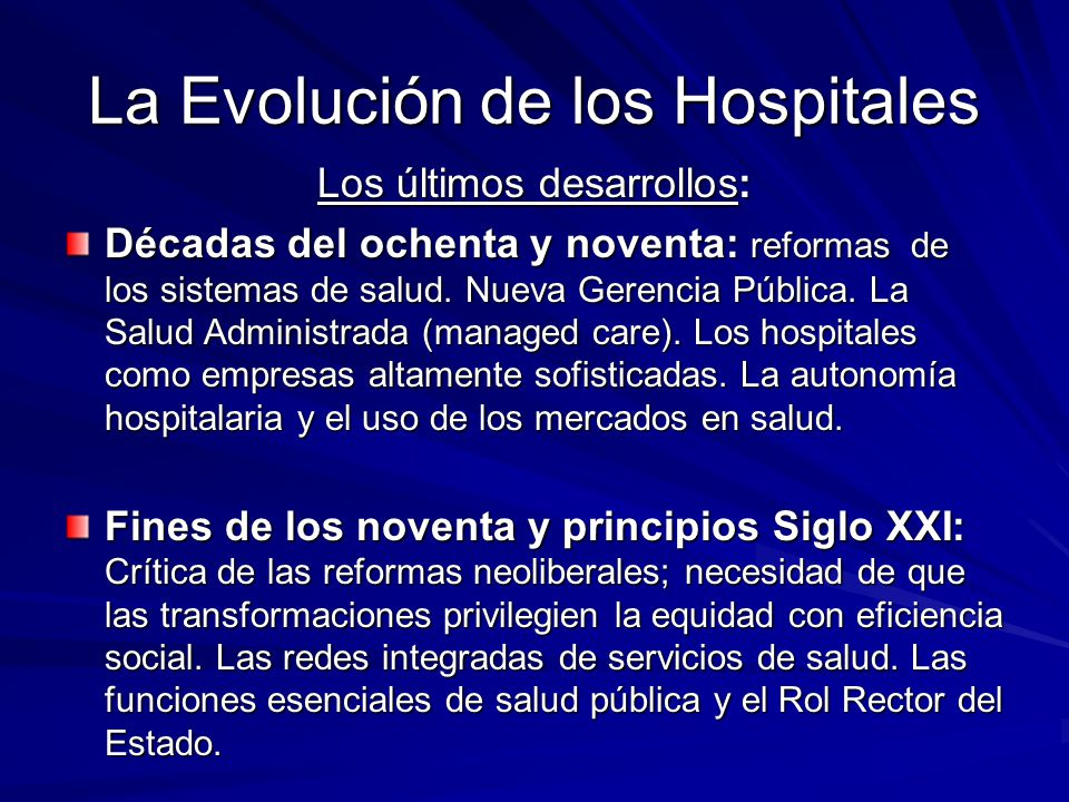 La Evolución de los Hospitales Los últimos desarrollos: Décadas del ochenta y noventa: reformas de los sistemas de salud.