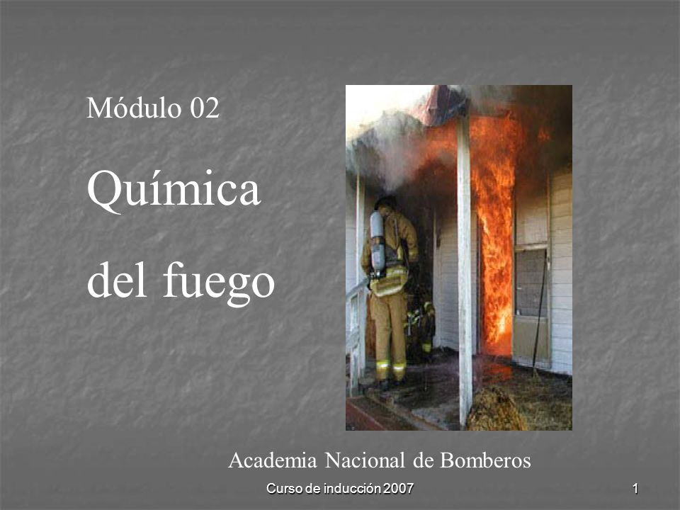 Curso de inducción 20071 Academia Nacional de Bomberos Módulo 02 Química del fuego