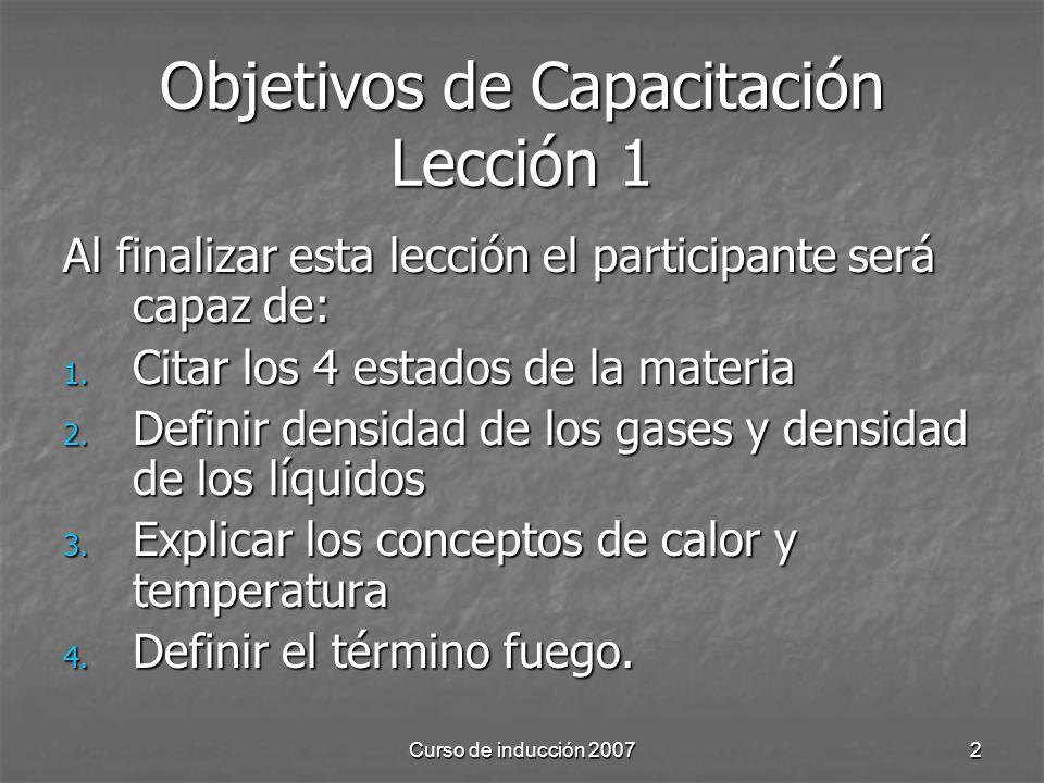 Curso de inducción 20072 Objetivos de Capacitación Lección 1 Al finalizar esta lección el participante será capaz de: 1. Citar los 4 estados de la mat