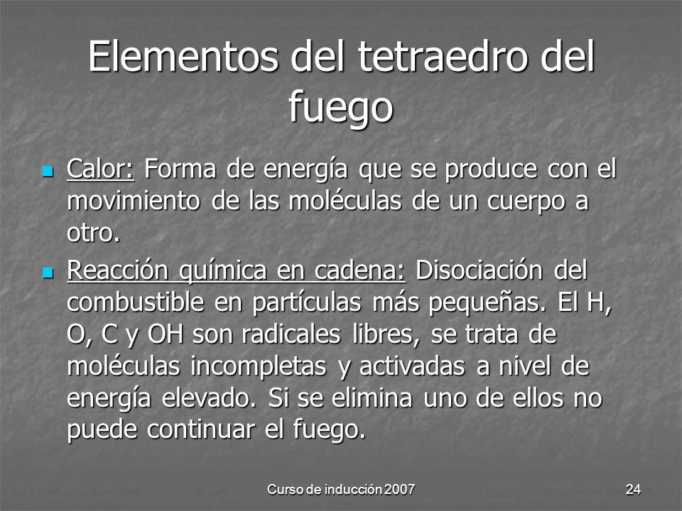 Curso de inducción 200724 Elementos del tetraedro del fuego Calor: Forma de energía que se produce con el movimiento de las moléculas de un cuerpo a o