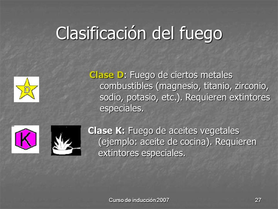 Curso de inducción 200727 Clasificación del fuego Clase D: Fuego de ciertos metales combustibles (magnesio, titanio, zirconio, sodio, potasio, etc.).