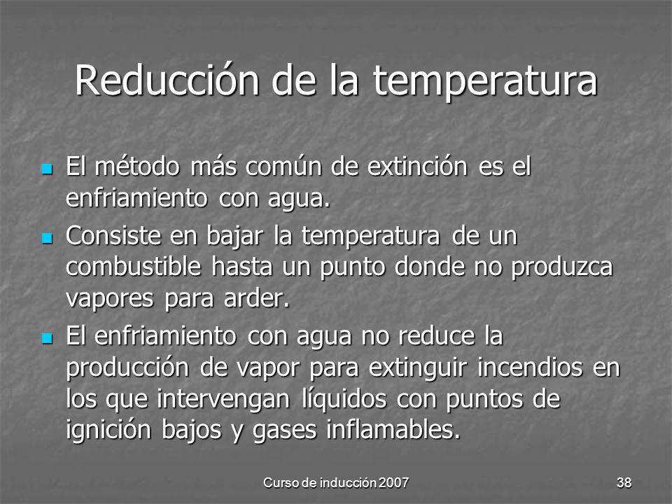 Curso de inducción 200738 Reducción de la temperatura El método más común de extinción es el enfriamiento con agua. El método más común de extinción e
