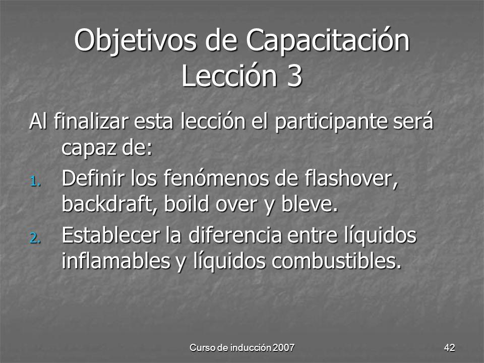 Curso de inducción 200742 Objetivos de Capacitación Lección 3 Al finalizar esta lección el participante será capaz de: 1. Definir los fenómenos de fla