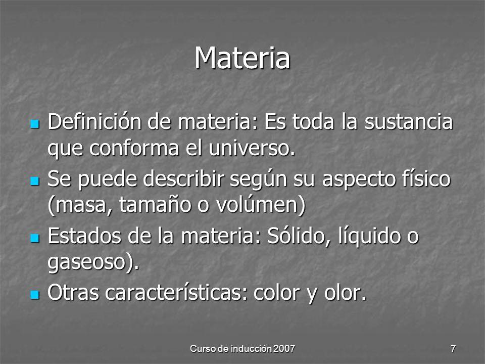 Curso de inducción 20077 Materia Definición de materia: Es toda la sustancia que conforma el universo. Definición de materia: Es toda la sustancia que
