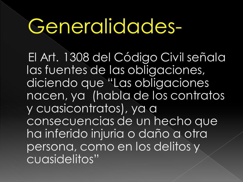 El Art. 1308 del Código Civil señala las fuentes de las obligaciones, diciendo que Las obligaciones nacen, ya (habla de los contratos y cuasicontratos