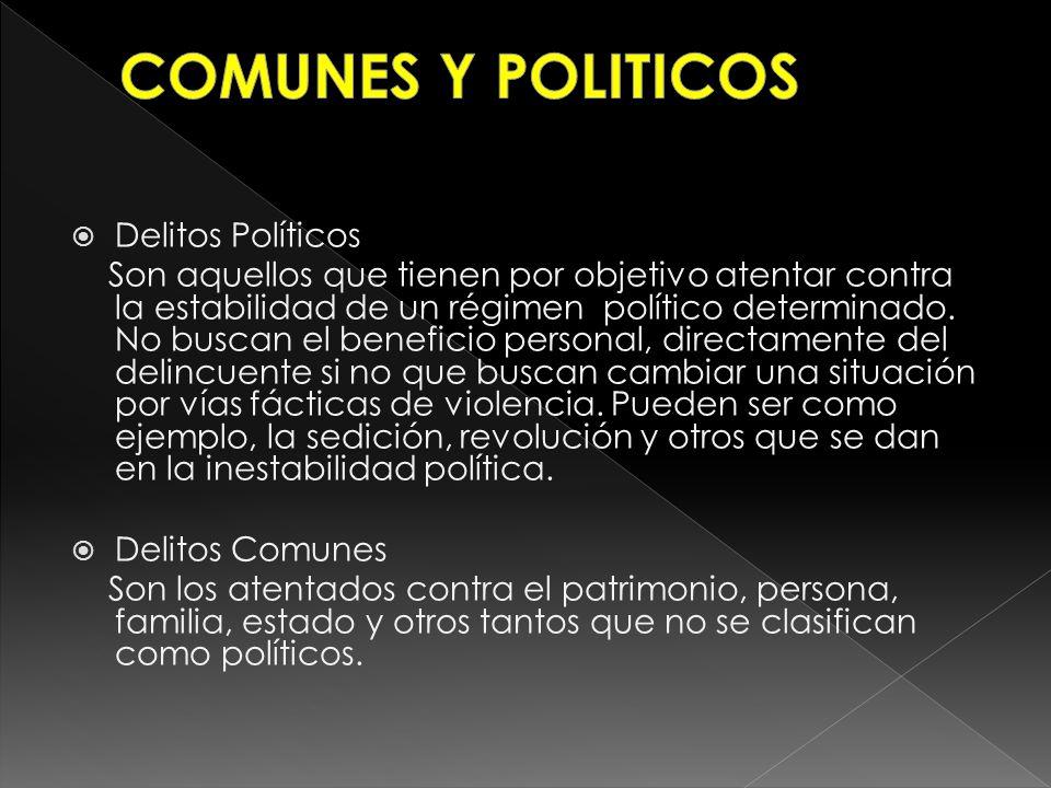 Delitos Políticos Son aquellos que tienen por objetivo atentar contra la estabilidad de un régimen político determinado. No buscan el beneficio person