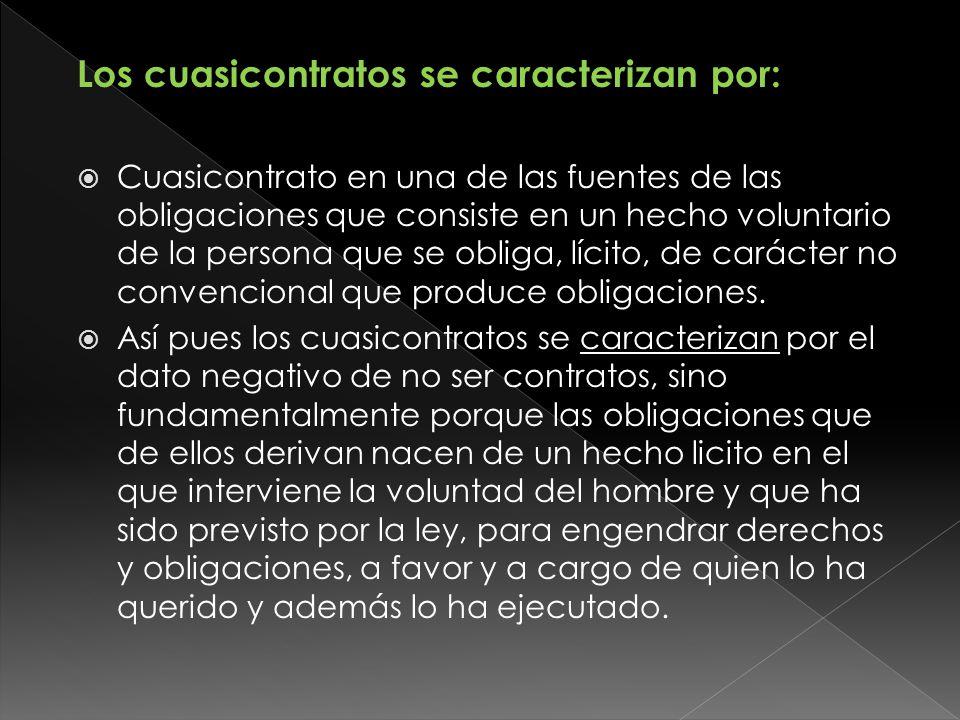 Los cuasicontratos se caracterizan por: Cuasicontrato en una de las fuentes de las obligaciones que consiste en un hecho voluntario de la persona que