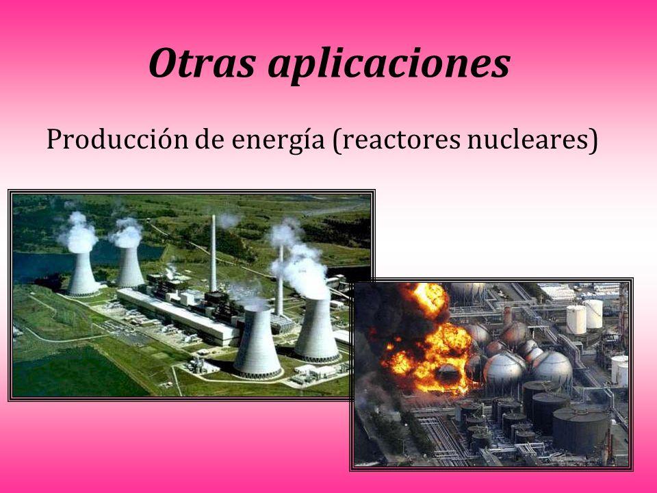 Producción de energía (reactores nucleares) Otras aplicaciones
