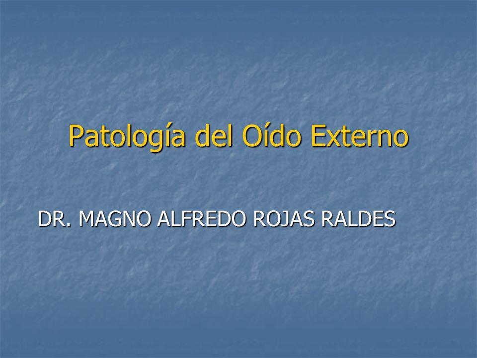 Patología del Oído Externo DR. MAGNO ALFREDO ROJAS RALDES