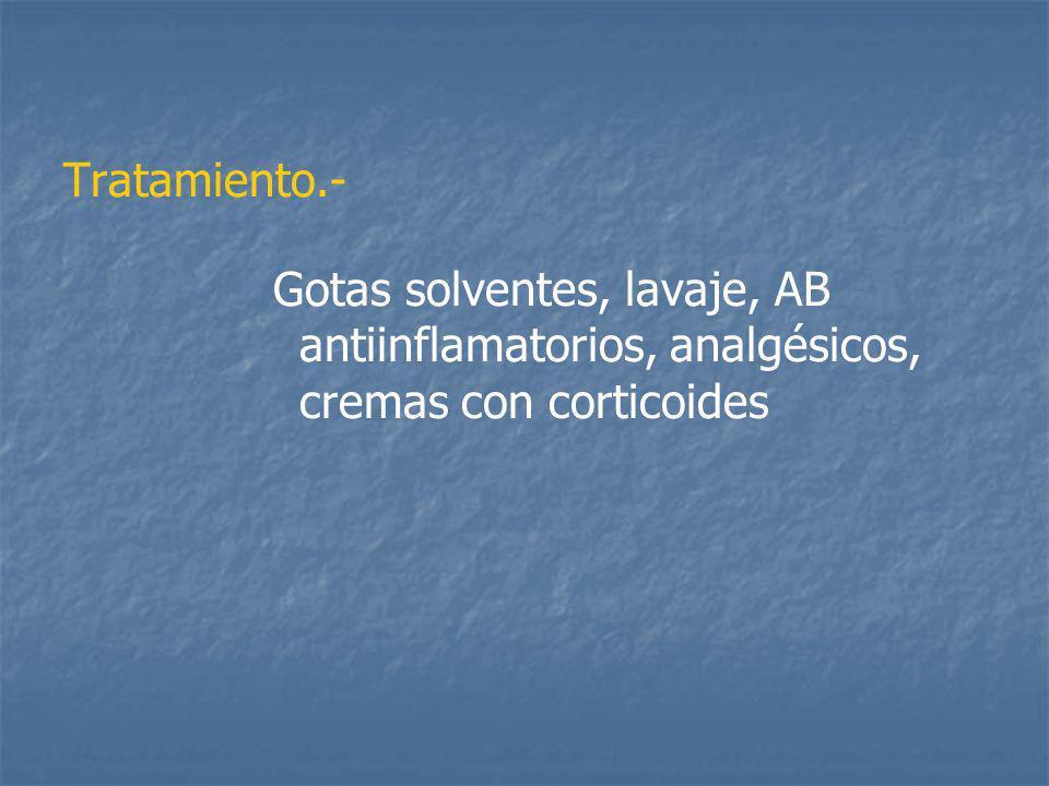 Tratamiento.- Gotas solventes, lavaje, AB antiinflamatorios, analgésicos, cremas con corticoides