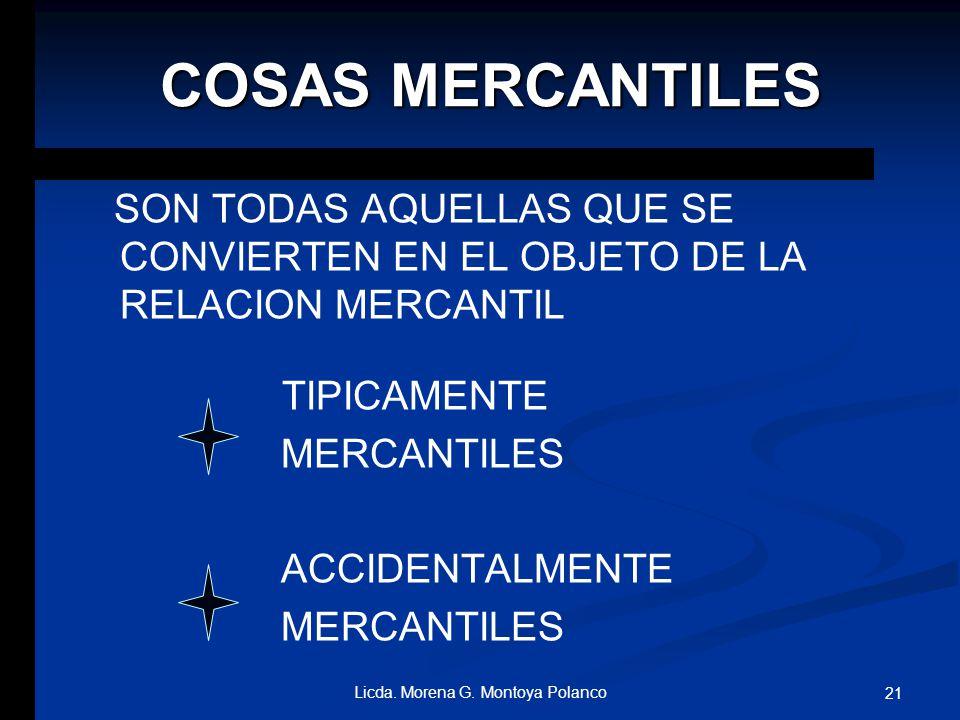 ACTO DE COMERCIO ES: TODO AQUEL ACTO DE MERCANTILIDAD PURA AQUEL REALIZADO CON COSAS MERCANTILES 20 Licda. Morena G. Montoya Polanco