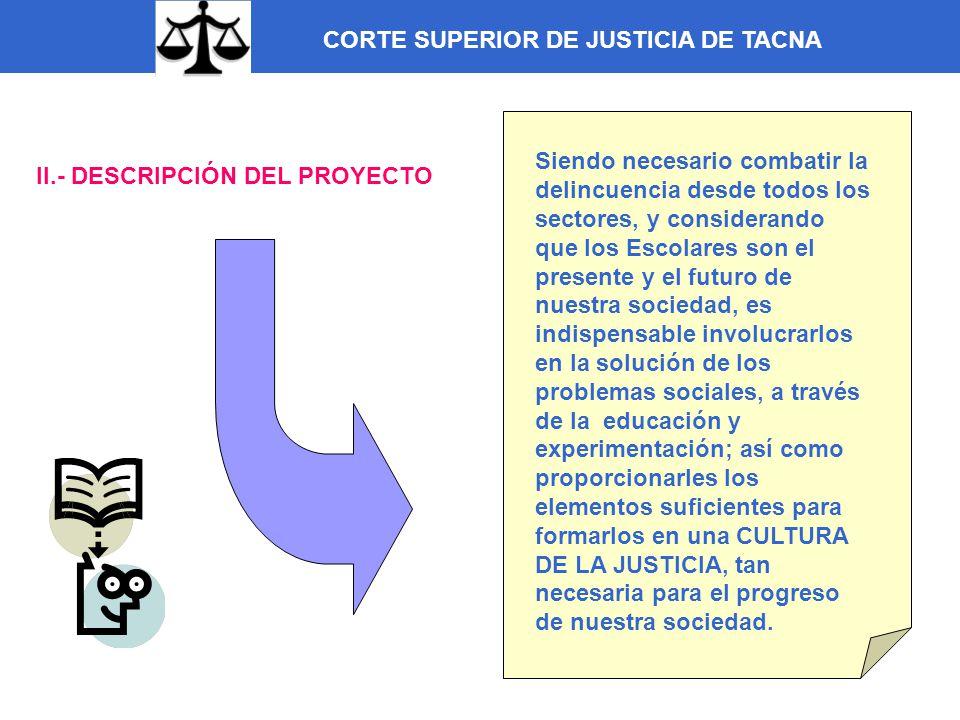CORTE SUPERIOR DE JUSTICIA DE TACNA III.- OBJETIVOS DEL PROYECTO: 1.Crear una CULTURA DE LA JUSTICIA a través de la implementación en las Instituciones educativas de JUECES ESCOLARES.