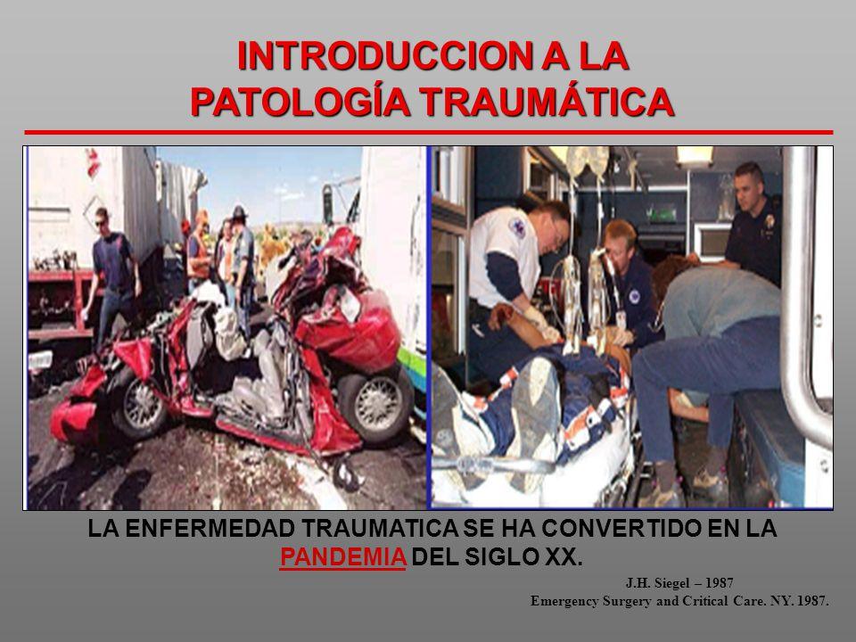 LA ENFERMEDAD TRAUMATICA SE HA CONVERTIDO EN LA PANDEMIA DEL SIGLO XX. J.H. Siegel – 1987 Emergency Surgery and Critical Care. NY. 1987. INTRODUCCION