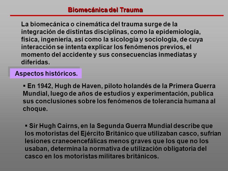 Biomecánica del Trauma La biomecánica o cinemática del trauma surge de la integración de distintas disciplinas, como la epidemiología, física, ingenie