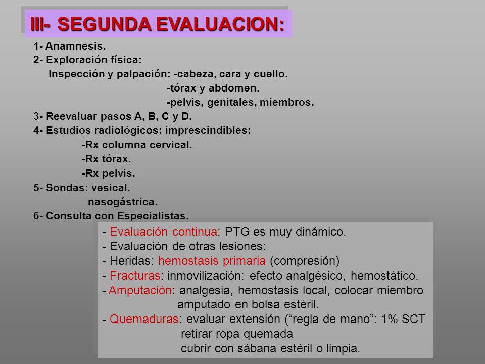 - Evaluación continua: PTG es muy dinámico. - Evaluación de otras lesiones: - Heridas: hemostasis primaria (compresión) - Fracturas: inmovilización: e