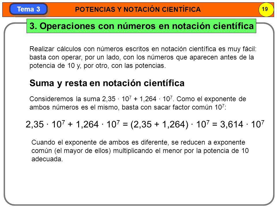 POTENCIAS Y NOTACIÓN CIENTÍFICA 19 Tema 3 3. Operaciones con números en notación científica Realizar cálculos con números escritos en notación científ