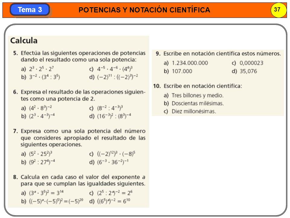 POTENCIAS Y NOTACIÓN CIENTÍFICA 37 Tema 3