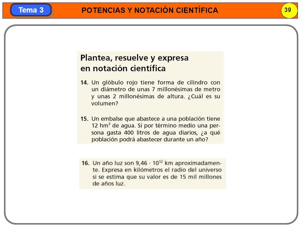 POTENCIAS Y NOTACIÓN CIENTÍFICA 39 Tema 3