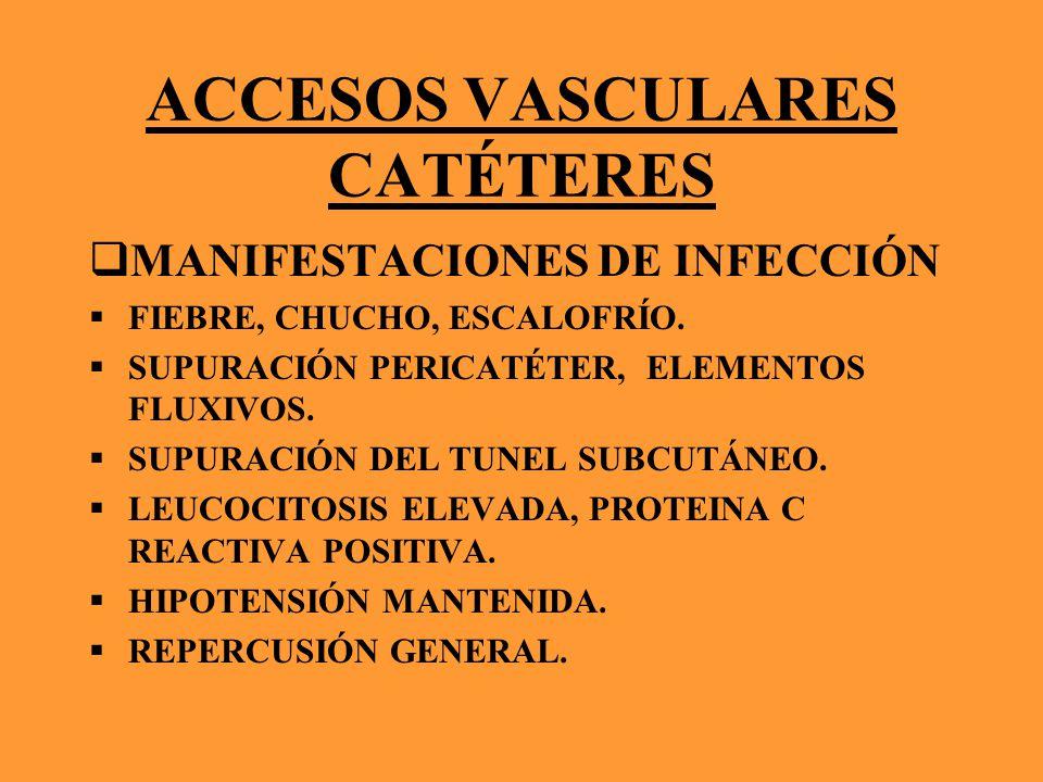 ACCESOS VASCULARES CATÉTERES MANIFESTACIONES DE INFECCIÓN FIEBRE, CHUCHO, ESCALOFRÍO. SUPURACIÓN PERICATÉTER, ELEMENTOS FLUXIVOS. SUPURACIÓN DEL TUNEL