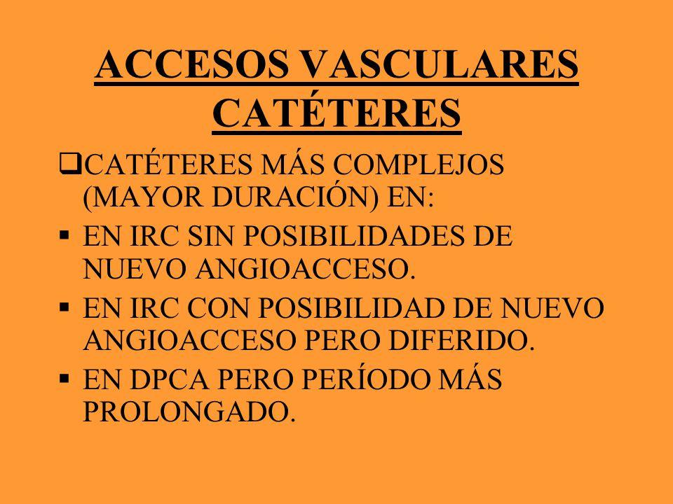 ACCESOS VASCULARES CATÉTERES CATÉTERES MÁS COMPLEJOS (MAYOR DURACIÓN) EN: EN IRC SIN POSIBILIDADES DE NUEVO ANGIOACCESO. EN IRC CON POSIBILIDAD DE NUE
