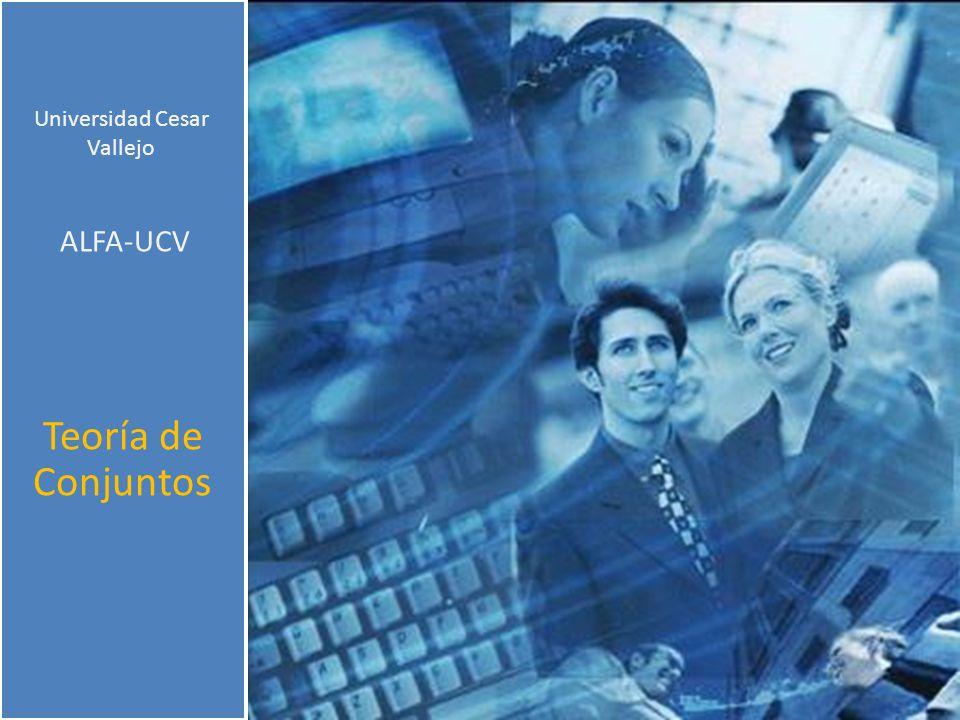 Universidad Cesar Vallejo ALFA-UCV Teoría de Conjuntos